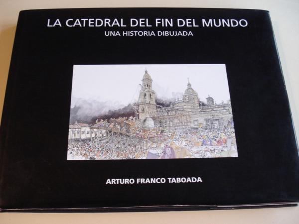 La catedral del fin del mundo. Una histopia dibujada. Con 2 despregables en color de gran tamaño (62 x 47 cm)