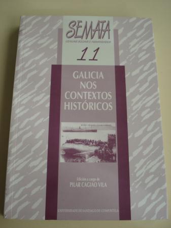 Galicia nos contextos históricos. Edición a cargo de Pilar Cagiao Vila. SEMATA. Ciencias sociais e humanidades, número 11