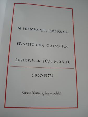 16 poemas galegos para Ernesto Che Guevara contra a súa morte (1967-1973). Edición bilingüe galego-castelán. Inclúe reprodución facsimilar da edición galega. Versión en castellano de María do Cebreiro Rábade Villar