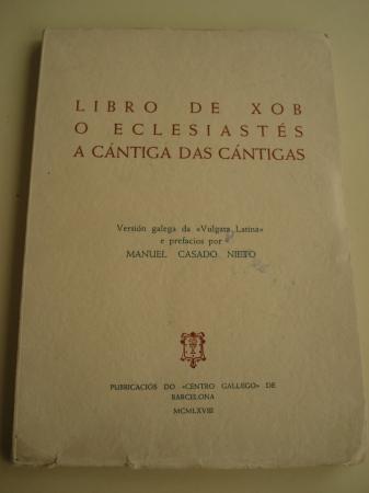 Libro de Xob - O Eclesiastés - A Cántiga das Cántigas. Versión galega da Vulgata Latina e prefacio de Manuel Casado Nieto