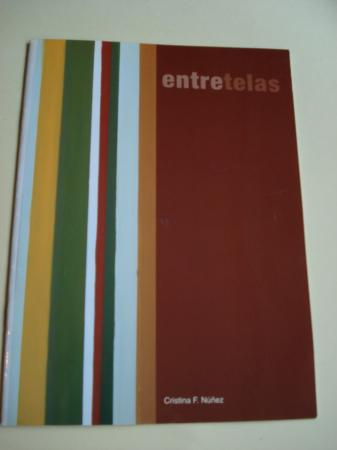 ENTRETELAS. CRISTINA FERNÁNDEZ NÚÑEZ. Catálogo Exposición Fundación Caixanova. Vigo, 2005