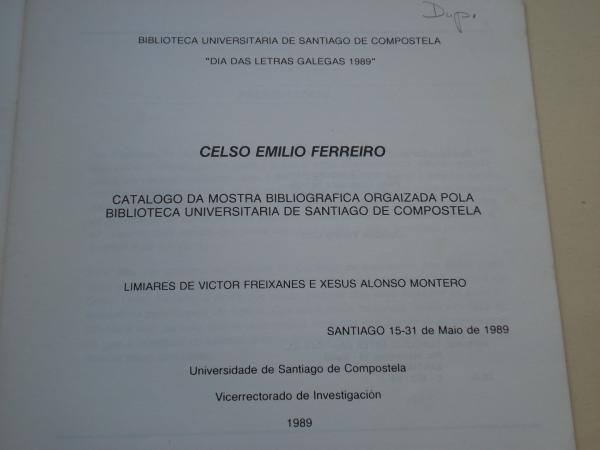 Celso Emilio Ferreiro. Catálogo da Mostra Bibliográfica Orgaizada pola Biblioteca Universitaria de Santiago de Compostela. Día das Letras Galegas 1989