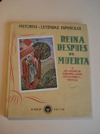 Reina despues de muerta o Los amores de Doña Inés de Castro con Don Pedro I de Portugal