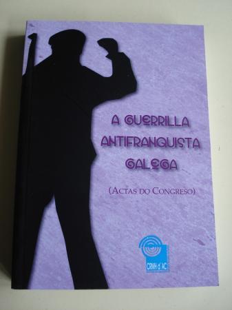 A guerrilla antifranquista galega (Actas do Congreso, A Coruña, 2009)
