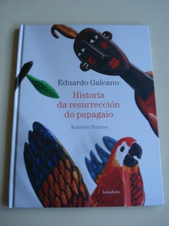 Historia da resurrección do papagaio (Ilustracións de Antonio Santos / Fotografías de Javier Torrallardona)