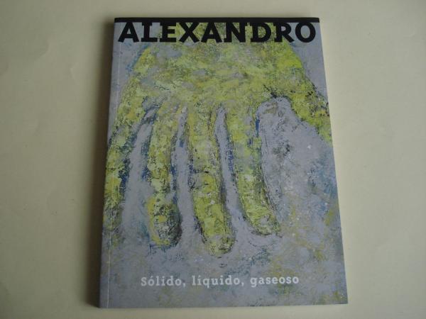 ALEXANDRO. `Sólido, líquido, gaseoso´. Catálogo Exposición Igrexa da Universidade, Santiago de Compostela, 2009