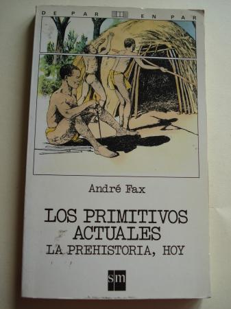 Los primitivos actuales. La Prehistoria, hoy