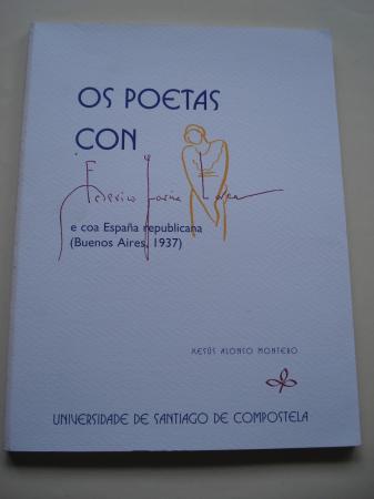 Os poetas con Federico García Lorca e coa España republicana (Buenos Aires, 1937), con textos en edición facsímile