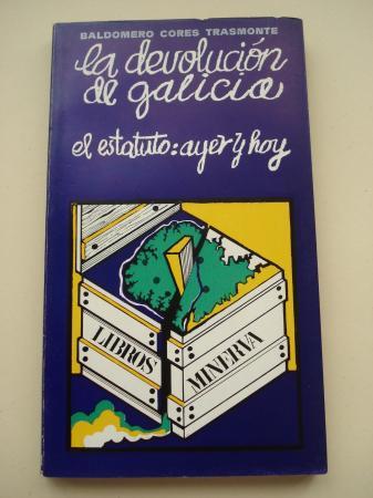 La devolución de Galicia. El estatuto: ayer y hoy