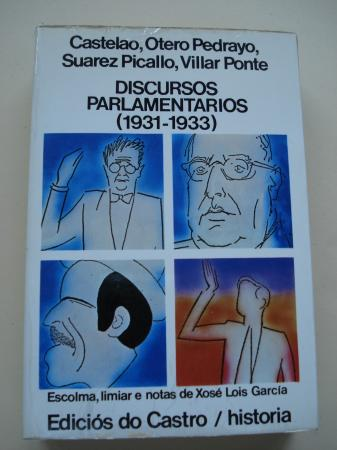 Discursos parlamentarios (1931-1933). Castelao, Otero Pedrayo, Suárez Picallo, Villar Ponte