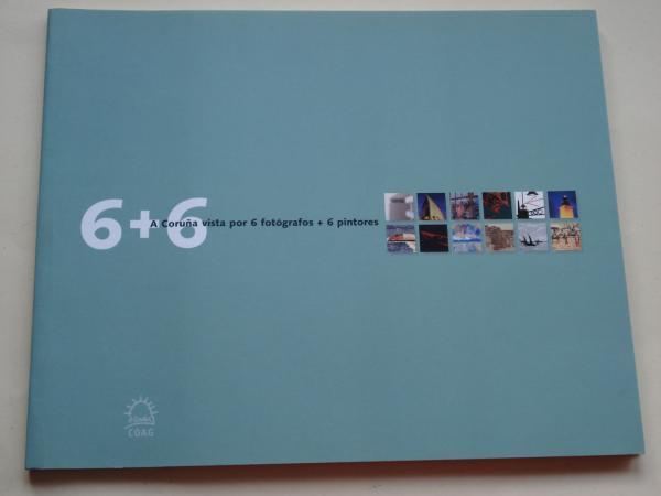 6+6  Miradas sobre a cidade. A Coruña vista por 6 fotógrafos + 6 pintores