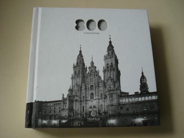 800 años / instantáneas. Fotografías de Santiago de Compostela