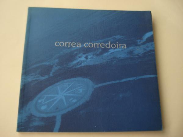 CORREA CORREDOIRA. Catálogo Exposición Estación Marítima, A Coruña, 1999