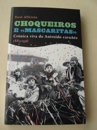 Tomo I: Choqueiros. Breve crónica histórica do carnaval coruñés Ata 1882 / Tomo II: Choqueiros e `mascaritas´: Crónica viva do Antroido coruñés 1883-1936