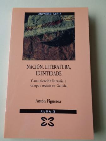 Nación, literatura, identidade. Comunicación literaria e campos sociais en Galicia