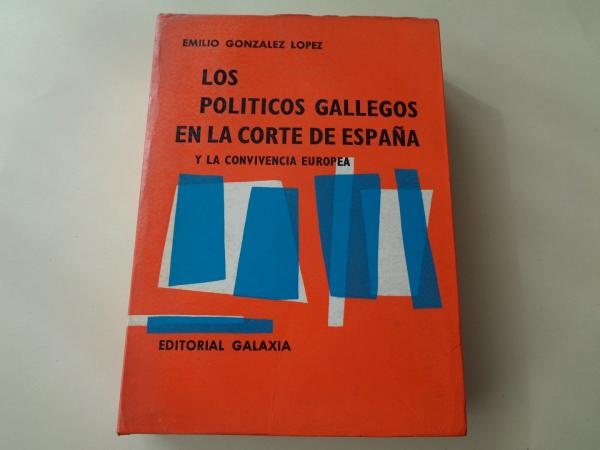 Los políticos gallegos en la corte de España y la convivencia europea. Galicia en los reinados de Felipe III y Felipe IV