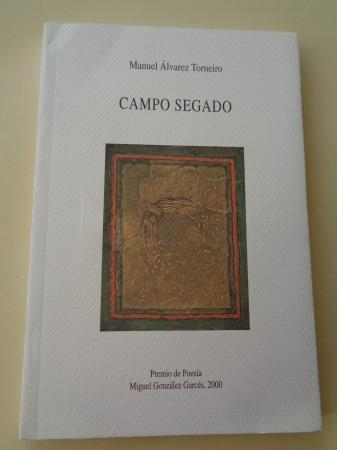 Campo segado (Premio de Poesía Miguel González Garcés, 2000)