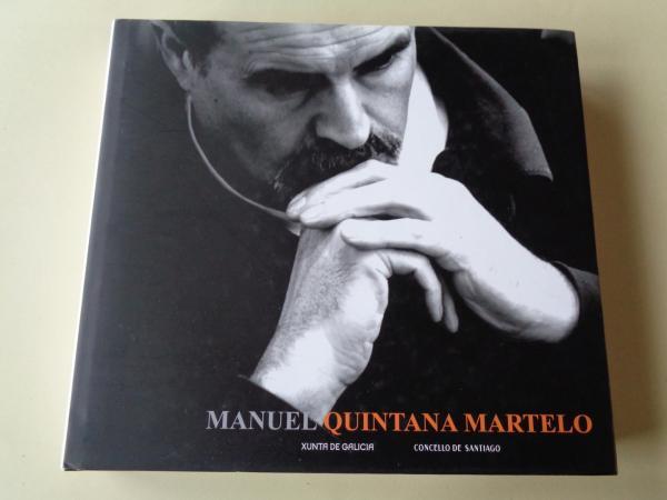 MANUEL QUINTANA MARTELO. Catálogo Exposición Auditorio de Galicia, Santiago de Compostela, 2007