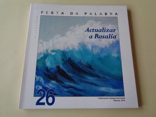 FESTA DA PALABRA SILENCIADA. Publicación Galega Feminista. Nº 26. Galicia, 2010. Actualizar a Rosalía