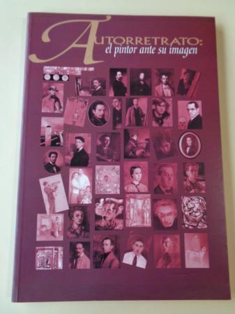 AUTORRETRATO: EL PINTOR ANTE SU IMAGEN. Catálogo Exposición Fundación Caixa Galicia, 1997