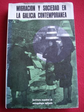 Migración y sociedad en la Galicia contemporánea (Instituto español de antropología aplicada)