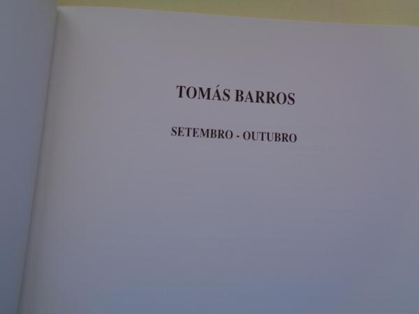 TOMÁS BARROS. Catálogo Exposición Casa da Parra, Santiago de Compostela, 1999
