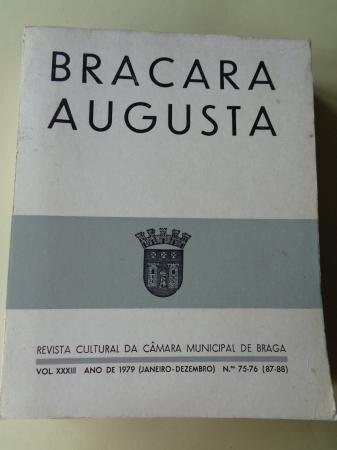 BRACARA AUGUSTA. Revista Cultural da Câmara Municipal de Braga. Janeiro - Dezembro 1979. (Vol. XXXIII - Nº 75-76 (87-88))
