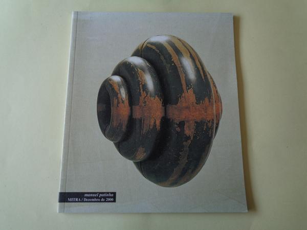MANUEL PATINHA. `Mitra´. Catálogo Exposiçâo Lisboa, 2000