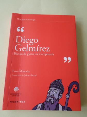 Diego Gelmírez. Báculo de gloria en Compostela (Texto en castellano)