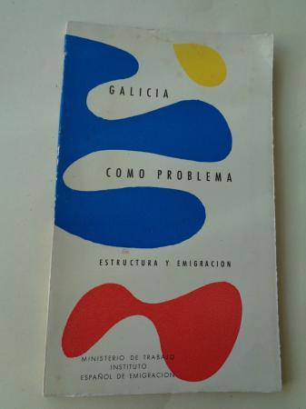 Galicia como problema. Estructura y emigración