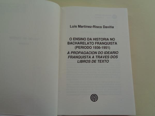 O ensino da Historia no bacharelato franquista (Periodo 1936-1951). A propagación do ideario franquista a través dos libros de texto