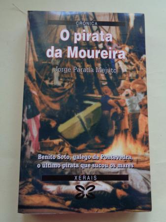 O pirata da Moureira. Benito Soto, galego de POntevedra, o último pirata que sucou os mares