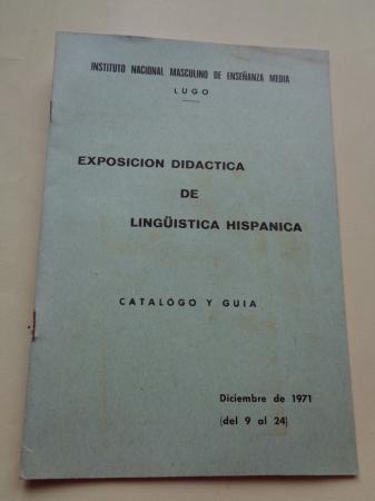 Exposición didáctica de lingüística hispánica. Catálogo y guía. Instituto Nacional Masculino de Enseñanza Media de Lugo, diciembre de 1971