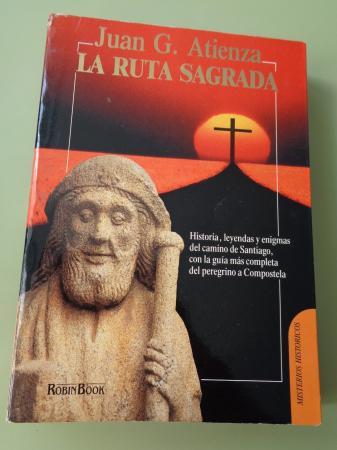 La ruta sagrada. Historia, leyendas y enigmas del camino de Santiago, con la guía más completa del peregrino a Compostela