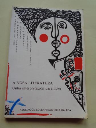 A nosa literatura. Unha interpretación para hoxe (Carballo Calero- Martínez Pereiro-M. Ferreiro-X. Mª Dobarro-P. Vázquez Cuesta)