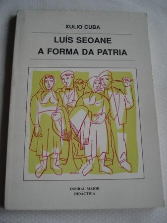 Luis Seoane. A forma da Patria (Ilustrado en color e B/N coas obras de Seoane)