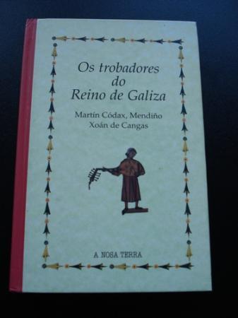 Os trobadores do Reino de Galiza. Martín Códax, Mendiño, Xoán de Cangas