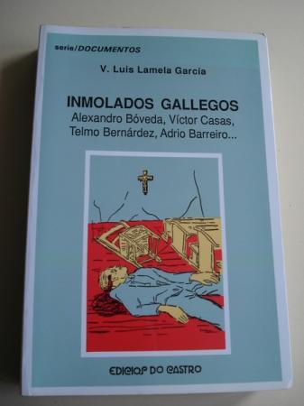 Inmolados gallegos. Alexandro Bóveda, Víctor Casas, Telmo Bernárdez, Adrio Barreiro...