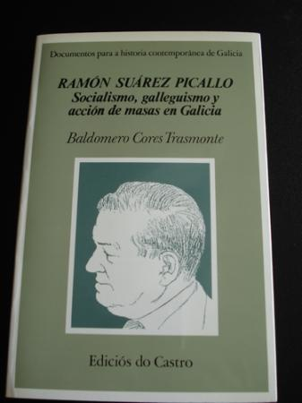 Ramón Suárez Picallo. Socialismo, galleguismo y acción de masas en Galicia