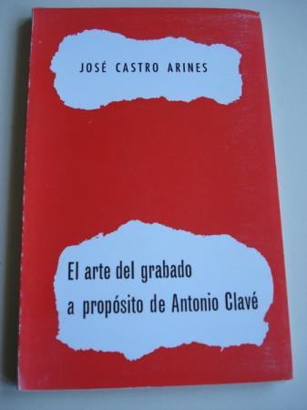 El arte del grabado a propósito de Antonio Clavé. Conferencia no mUseo Carlos Maside o 2 de agost de 1972, con motivo da Exposición de Antoni Clavé