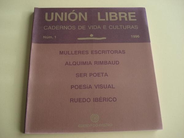 UNIÓN LIBRE. CADERNOS DE VIDA E CULTURA. Nº 1. 1996. MULLERES ESCRITORAS - ALQUIMIA RIMBAUD - SER POETA - POESÍA VISUAL - RUEDO IBÉRICO