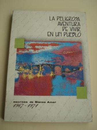 La peligrosa aventura de vivir en un pueblo. Escritos de Blanco Amor 1967-1971