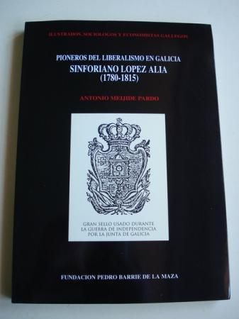 Pioneros del liberalismo en Galicia. Sinforiano López Alia (1780-1815). Ilustrados, sociólogos y economistas gallegos