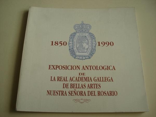 Catálogo Exposición Antológica de la Real Academia Gallega de Bellas Artes Nuestra Señora del Rosario 1850-1990