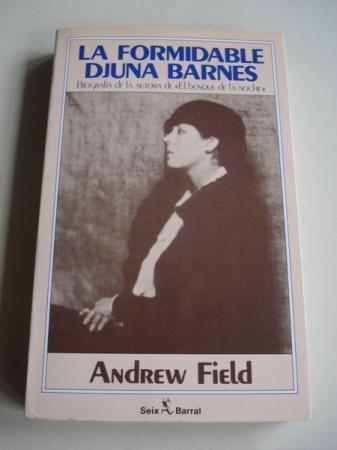 La formidable Djuna Barnes. Biografía de la autora de El bosque de la noche (Traducción del inglés por Elsa Mateo)