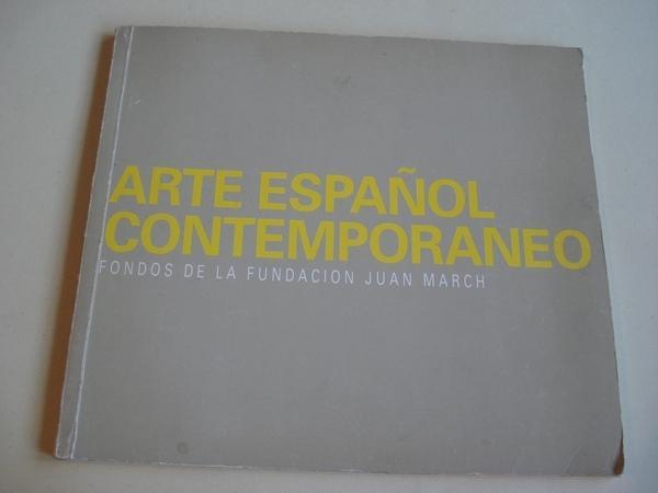 ARTE ESPAÑOL CONTEMPORÁNEO. Fondos de la Fundación Juan March. Catálogo Exposición Centro Cultural Caixacigo, Vigo, 1991