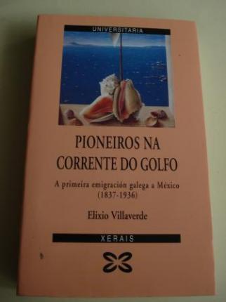 Pioneiros na corrente do Golfo. A primeira emigración galega a México (1837 - 1936) - Ver os detalles do produto