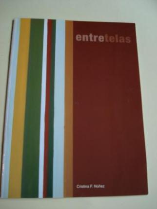 ENTRETELAS. CRISTINA FERNÁNDEZ NÚÑEZ. Catálogo Exposición Fundación Caixanova. Vigo, 2005 - Ver os detalles do produto