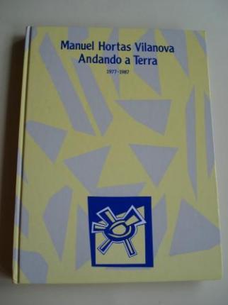 Andando a Terra 1977-1987 (Manuel Hortas Vilanova, pseudónimo de Manuel María). Escolma ao coidado de Miguel A. Mato Fondo e María Pilar García Negro) - Ver os detalles do produto