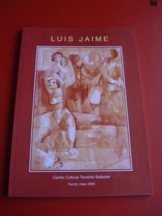 LUIS JAIME. Catálogo Exposición Centro Cultural Torrente Ballester, Ferrol, 2005 - Ver os detalles do produto